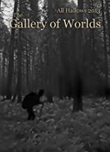 The Gallery of Worlds:  All Hallows Eve Edition, 2013 (The Gallery of Worlds, the Quarterly E-zine of Lantern Hollow Press Book 3)