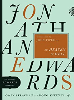 Jonathan Edwards on Heaven and Hell (The Essential Edwards Collection Book 5)
