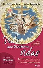 Vida que transforma vidas: Guia completa para el itinerario espiritual a partir del libro del libro de la Vida de santa Te...