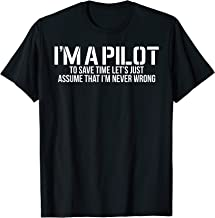 I'm A Pilot To Save Time   Never Wrong Aviation Shirt