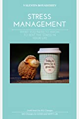 STRESS MANAGEMENT: WHAT YOU NEED TO KNOW TO BEAT THE STRESS IN YOUR LIFE Kindle Edition