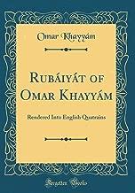 Rubáiyát of Omar Khayyám: Rendered Into English Quatrains (Classic Reprint)
