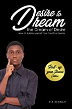 Desire to Dream the Dream of Desire: How to Build and Market Your Creative Desires