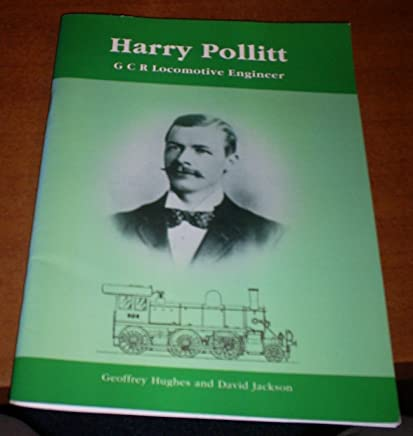 Harry Pollitt: G C R locomotive engineer