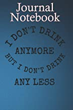 Composition Notebook, Journal Notebook: I DONT DRINK ANYMORE BUT I DONT DRINK ANY LESS C6RGFWX Size 6'' x 9'', 100 lined P...