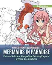 Mermaid Coloring Book for Adults: Mermaids in Paradise. Cute and Adorable Manga-Style Coloring Pages of Mythical Sea Creatures