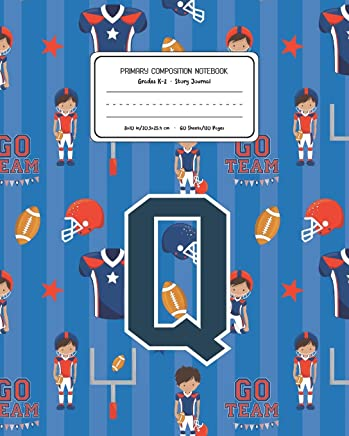 Primary Composition Notebook Grades K-2 Story Journal Q: Football Pattern Primary Composition Book Letter Q Personalized Lined Draw and Write ... Exercise Book for Kids Back to School Presch