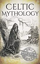 Celtic Mythology: A Concise Guide to the Gods, Sagas and Beliefs (Greek Mythology - Norse Mythology - Egyptian Mythology - Celtic Mythology Book 4) (English Edition)