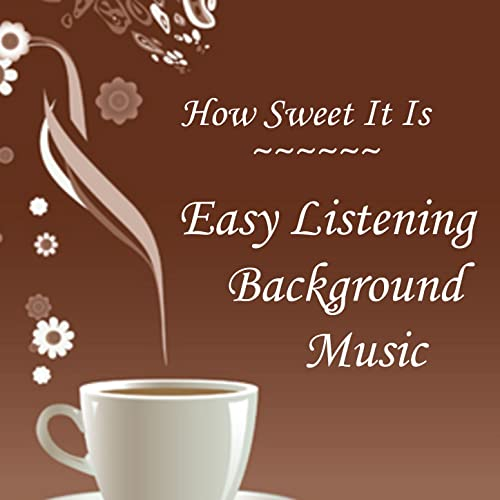 e58a43e3c07cd Easy Listening Background Music: How Sweet It Is by Instrumental ...