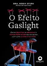 O Efeito Gaslight: Como Identificar e Sobreviver à Manipulação Velada que os Outros Usam Para Controlar sua Vida