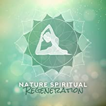 Nature Spiritual Regeneration: 2019 New Age Music Compilation for Meditation & Relaxation, Body & Soul Healing, Third Eye Opening, Chakra Zen, Yoga Training, Contemplation Session, Nature Sounds of Water, Wind, Animals & Many More