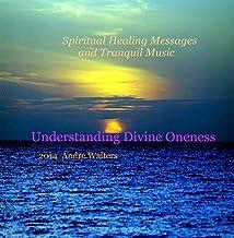 Understanding Divine Oneness - Spiritual Healing Messages Music  Peace Comfort Hope Joy Spiritual Healing
