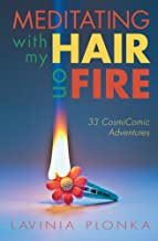 Meditating With My Hair On Fire: 33 CosmiComic Essays