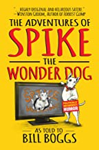 The Adventures of Spike the Wonder Dog: As told to Bill Boggs