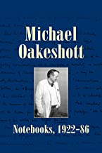 Michael Oakeshott: Notebooks, 1922-86 (Michael Oakeshott Selected Writings Book 6)