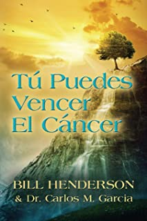 Tú puedes Vencer El Cáncer: Tu Guía Hacia una Curación Suave y No-tóxica (Spanish Edition)