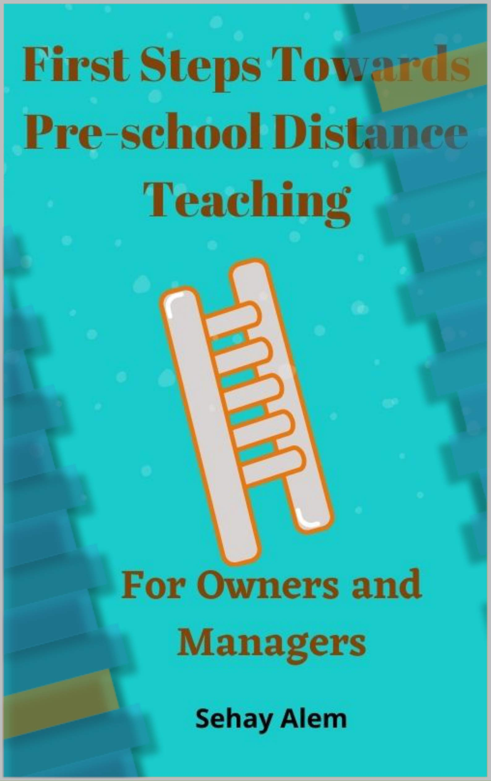 First Steps Towards Pre-school Distance Teaching: For Owners and Managers