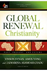 Global Renewal Christianity: Spirit-Empowered Movements: Past, Present and Future (Global Renewal Christianity; Spirit-Empowered Movements: Past, Present, and Future Book 3) Kindle Edition