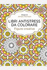 Figure creative. Libri antistress da colorare Copertina rigida