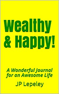 Wealthy & Happy!: A Wonderful Journal for an Awesome Life