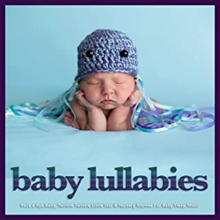 Baby Lullabies: Rock a Bye Baby, Twinkle Twinkle Little Star & Nursery Rhymes For Baby Sleep Music