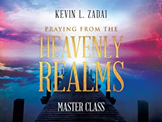 Praying from the Heavenly Realms Master Class with Kevin L. Zadai