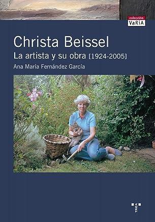 Christa Beissel. La artista y su obra [1924-2005]