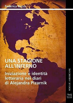 Una Stagione allInferno - Iniziazione e Identità Letteraria nei Diari di Alejandra Pizarnik (Soglie Americane Vol. 3)