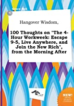 Hangover Wisdom, 100 Thoughts on the 4-Hour Workweek: Escape 9-5, Live Anywhere, and Join the New Rich, from the Morning After