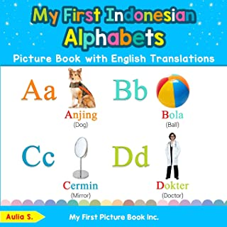 My First Indonesian Alphabets Picture Book with English Translations: Bilingual Early Learning & Easy Teaching Indonesian ...