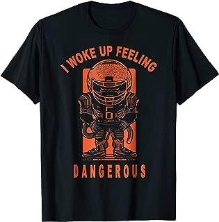 I Woke Up Feeling Dangerous T-Shirt