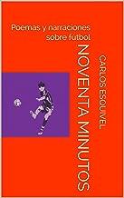 NOVENTA MINUTOS: Poemas y narraciones  sobre fútbol (Spanish Edition)