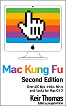 Mac Kung Fu: Over 400 tips, tricks, hints, hacks and fixes for Apple Macs and OS X