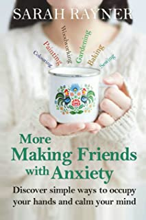More Making Friends with Anxiety: Discover simple ways to occupy your hands and calm your mind: 2