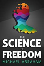 The Science of Freedom: An Intriguing Perspective, Questioning Determinism Through Philosophy, Cognitive Neuroscience & Quantum physics (Popular Science)