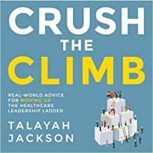 Crush the Climb: Real-World Advice for Moving Up the Healthcare Leadership Ladder