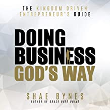 The Kingdom Driven Entrepreneur's Guide: Doing Business God's Way