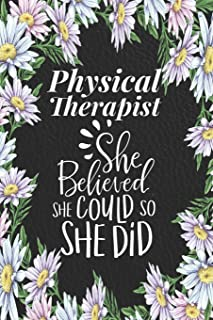 Physical Therapist - She Believed She Could, So She Did: Physical Therapy Journal Gifts for Women - Blank Lined Book - PT ...