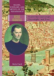 Niccolc2 Machiavelli: Florentine Statesman, Playwright, and Poet