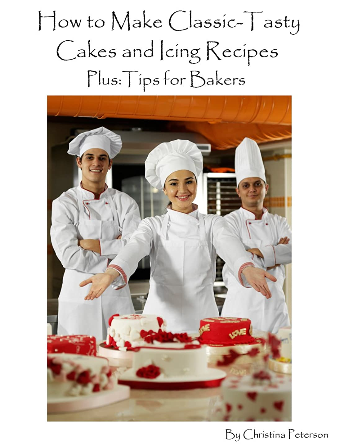 なぜスキッパー連結するHOW TO MAKE CLASSIC -TASTY CAKES AND ICING RECIPES PLUS TIPS FOR BAKERS: 154 Different recipes,, Every title has space for notes, Frostings, Icings, (English Edition)
