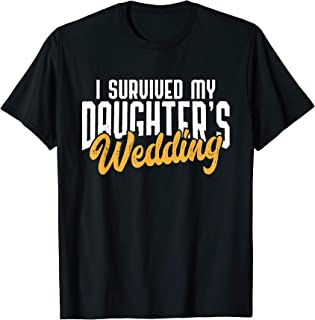 Mens I Survived My Daughter's Wedding Funny Bride's Father Shirt