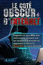 Livres Le Coté Obscur d'Internet: Explorez ce que 99% des internautes ignorent sur les ténèbres d'Internet et apprenez à visiter le dark net en toute sécurité PDF