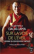 Sur la voie de l'éveil - Sagesse du bouddhisme tibétain (French Edition)