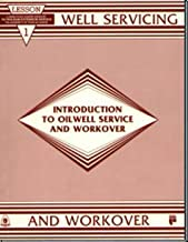 Introduction to Oilwell Service and Workover, Lesson 1 (Well Servicing and Workover Series) (Lessons in Well Servicing and Workover, Lesson 1)