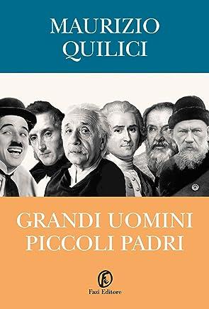 Grandi uomini, piccoli padri: Da Galileo a Chaplin, il rapporto tra genio e paternità