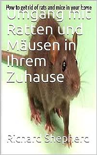 Umgang mit Ratten und Mäusen in Ihrem Zuhause (German Edition)