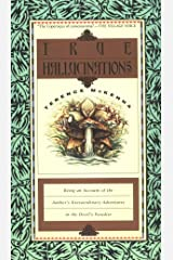 True Hallucinations: Being an Account of the Author's Extraordinary Adventures in the Devil's Paradise Paperback