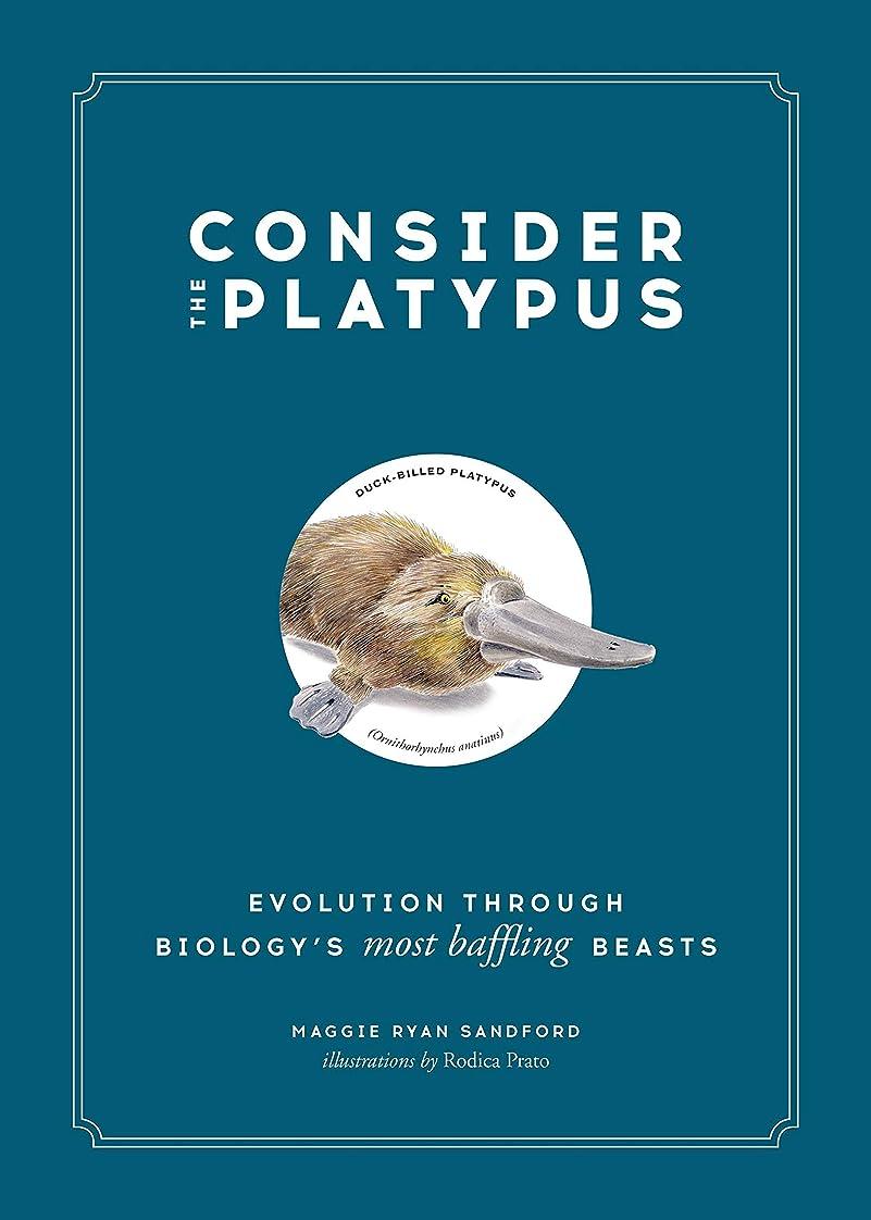 虫を数える操縦する年Consider the Platypus: Evolution through Biology's Most Baffling Beasts (English Edition)