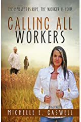 Calling All Workers: The harvest is ripe, the worker is you! Kindle Edition