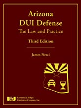 Arizona DUI Defense: The Law and Practice, Third Edition